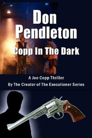 Copp In The Dark, A Joe Copp Thriller (Joe Copp Private Eye Series)  by  Don Pendleton