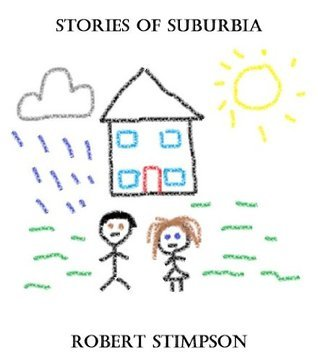 Stories Of Suburbia  by  Robert Stimpson