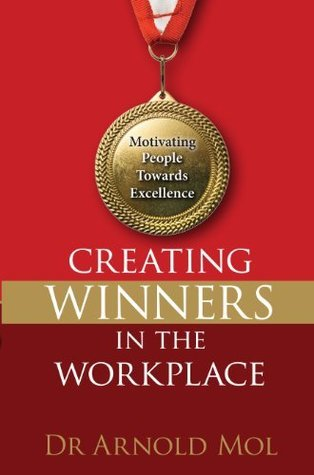 Creating Winners in the Workplace  by  Arnold Mol