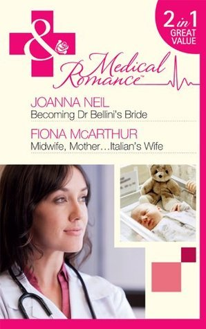 Becoming Dr Bellinis Bride / Midwife, Mother...Italians Wife  by  Joanna Neil