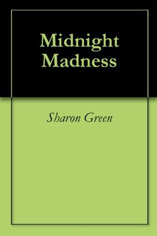 Midnight Madness  by  Sharon Green