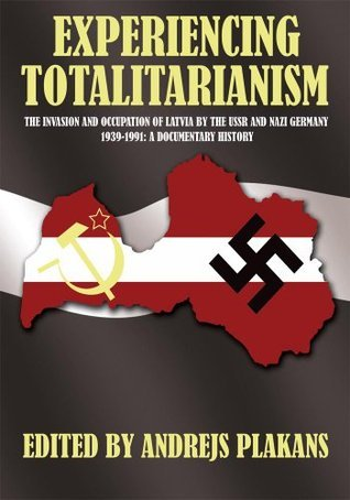 Experiencing Totalitarianism  by  Andrejs Plakans