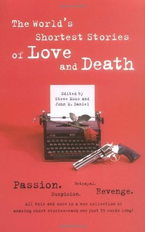 Worlds Shortest Stories Of Love And Death  by  Steve Hall