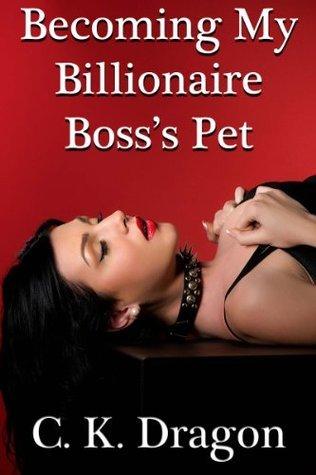 Becoming My Billionaire Bosss Pet C.K. Dragon