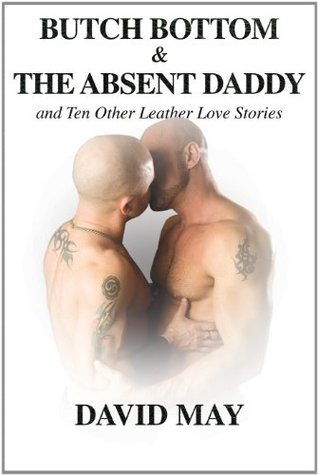 Butch Bottom & The Absent Daddy  by  David  May