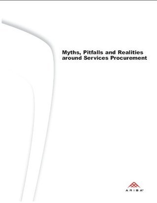Myths, Pitfalls and Realities around Services Procurement  by  Dan Ashton