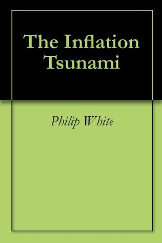 The Inflation Tsunami  by  Philip White