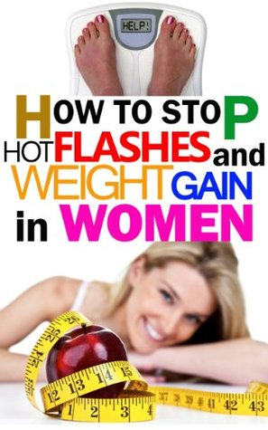How To Stop Hot Flashes and Weight Gain Gina Whartson