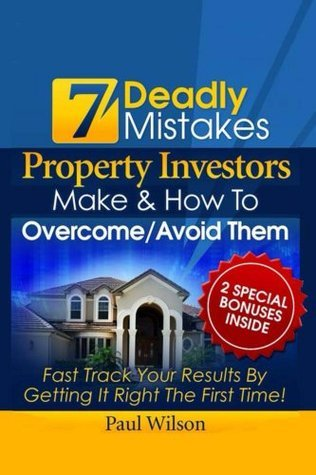 7 Deadly Mistakes Property Investors Make Paul Wilson