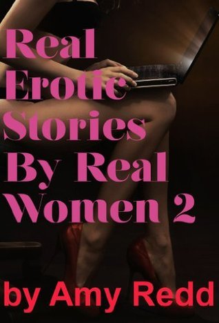 Real Erotic Stories From Real Women 2  by  Amy Redd