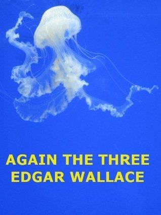 Again The Three (Annotated)  by  Edgar Wallace
