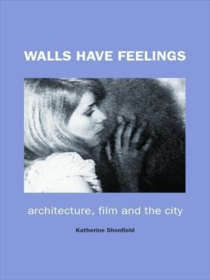 Walls Have Feelings: Architecture, Film and the City  by  Katherine Shonfield