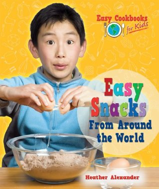 Easy Snacks From Around the World (Easy Cookbooks for Kids)  by  Heather Alexander