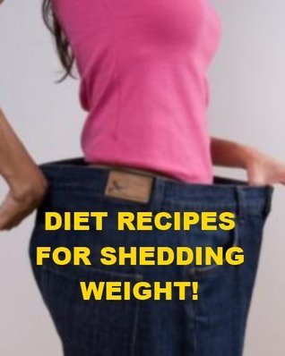 Diet Recipes for Shedding Weight  by  Jonathan Madden