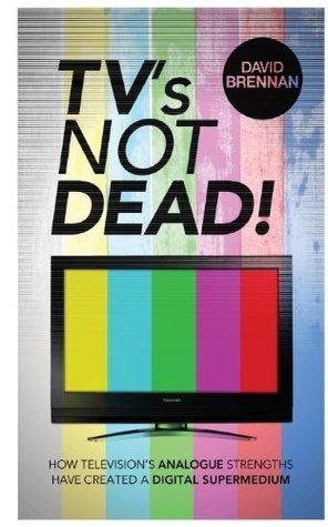 TVs Not Dead!  by  David Brennan