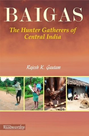 Baigas The Hunter Gatherers Of Central India  by  Rajesh K. Gautam