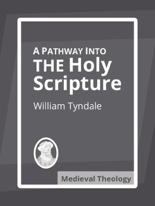 A Pathway into The Holy Scripture  by  William Tyndale