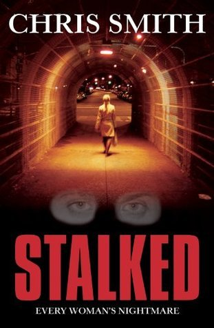 Stalked-Every Womans Nightmare  by  Chris Smith
