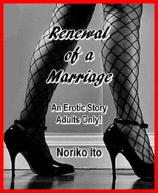 Renewal of a Marriage: An Erotic Story of Modern Japan Noriko Ito