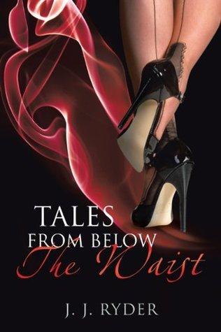 Tales From Below The Waist J.J. Ryder