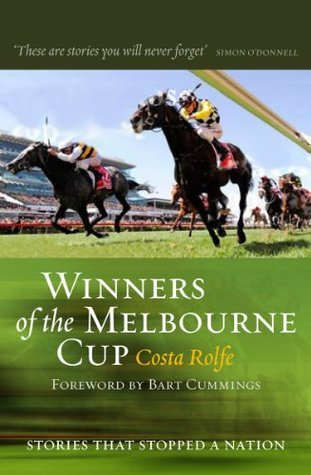 Winners of the Melbourne Cup: Stories that Stopped a Nation  by  Costa Rolfe