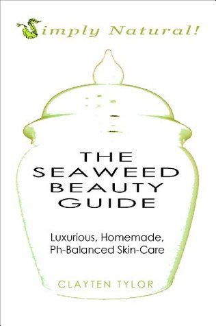 The Seaweed Beauty Guide  by  Clayten Tylor