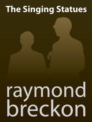 The Singing Statues Raymond Breckon