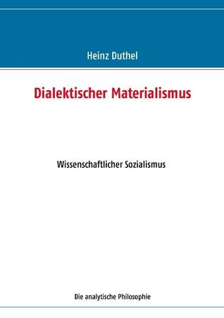 Dialektischer Materialismus: Wissenschaftlicher Sozialismus - Die analytische Philosophie Heinz Duthel