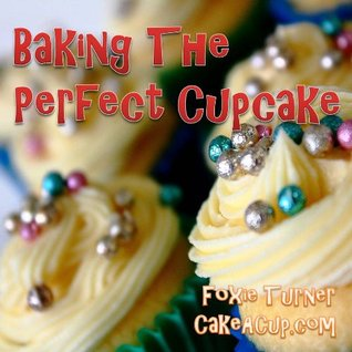 Baking The Perfect Cupcake Foxie Turner