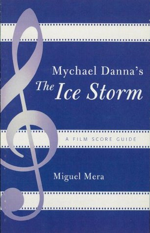 Mychael Dannas The Ice Storm: A Film Score Guide Miguel Mera