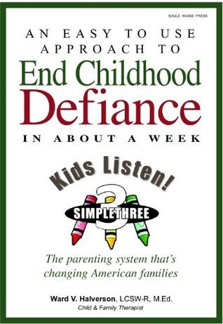 SimpleThree: An easy to use parenting system to end childhood defiance in about a week  by  Ward V. Halverson