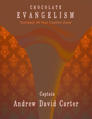 Chocolate Evangelism, Outreach IN Your Comfort Zone Andrew Carter