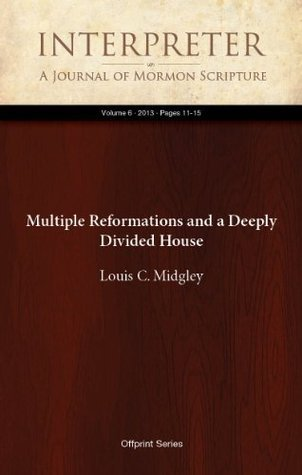 Multiple Reformations and a Deeply Divided House Louis C. Midgley