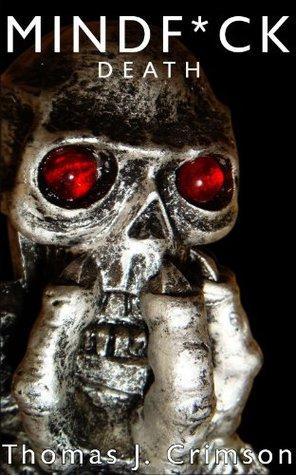 MINDF*CK: Death - Short Stories to Keep You Up at Night Thomas J. Crimson