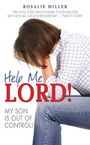 Help Me Lord! My Son Is Out Of Control! Rosalie Miller