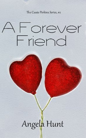 A Forever Friend (The Cassie Perkins Series)  by  Angela Elwell Hunt