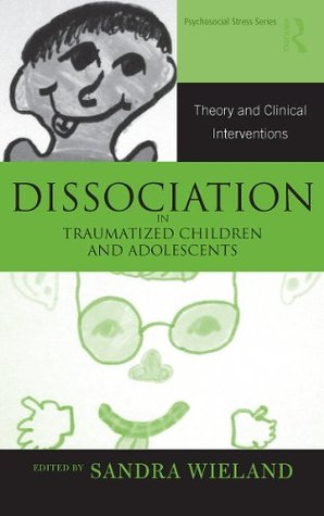 Dissociation in Children and Adolescents (Routledge Psychosocial Stress Series)  by  Sandra Wieland