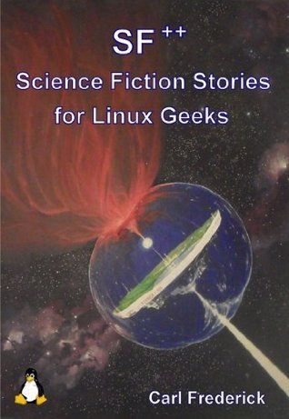 SF++ Science Fiction Stories for Linux Geeks  by  Carl Frederick