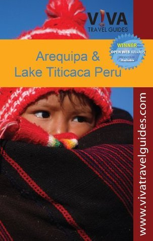 VIVA Travel Guides Arequipa, Lake Titicaca and Southern Peru (mini-eBook) Rick Segreda