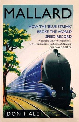 Mallard: How the Blue Streak Broke the World Steam Speed Record  by  Don Hale