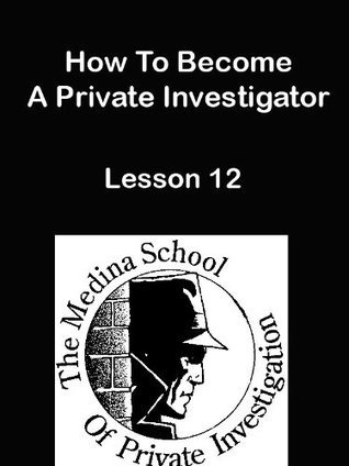 How To Become A Private Investigator - Lesson 12  by  David Ball