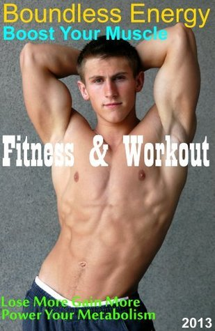 Fitness and Workout Boundless Energy: Lose More Gain More Power Your Metabolism. Vincent Lue