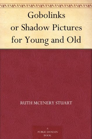 Gobolinks or Shadow Pictures for Young and Old Ruth McEnery Stuart