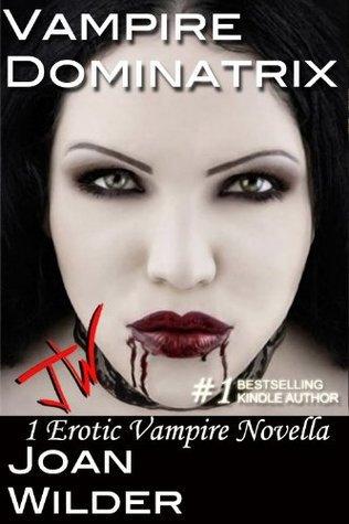 Vampire Dominatrix (An Erotic Vampire Novella)  by  Joan Wilder