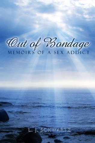 Out of Bondage: Memoirs of a Sex Addict  by  L.J. Schwartz