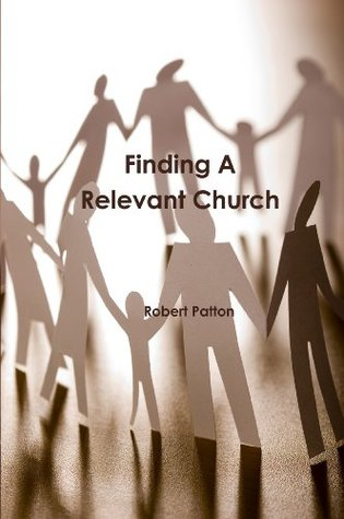 Finding A Relevant Church  by  Robert Patton