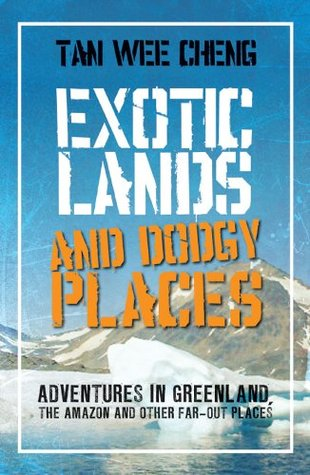 Exotic Lands and Dodgy Places Wee Cheng Tan