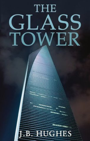 The Glass Tower  by  J.B. Hughes