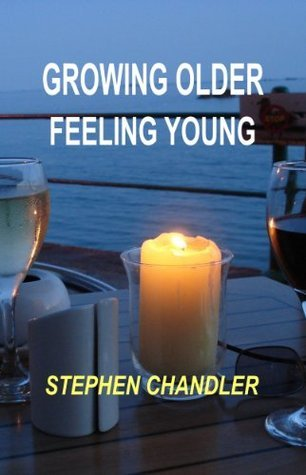 Growing Older Feeling Young  by  Stephen Chandler