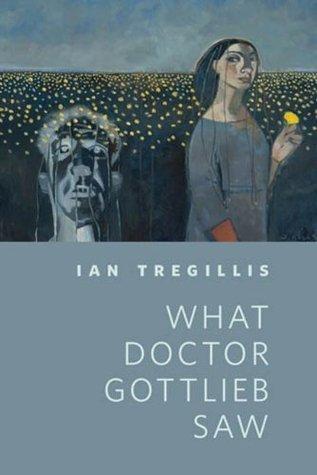 What Doctor Gottlieb Saw (Milkweed Triptych, #0.5)  by  Ian Tregillis